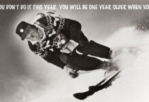 """Warren Miller's #1 quote 'if you don't go this year you'll be on year older when you do"""""""