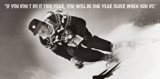 Warren Miller's #1 quote 'if you don't go this year you'll be on year older when you do""